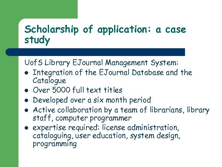 Scholarship of application: a case study Uof. S Library EJournal Management System: l Integration