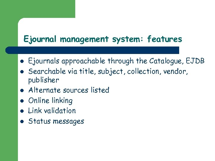 Ejournal management system: features l l l Ejournals approachable through the Catalogue, EJDB Searchable