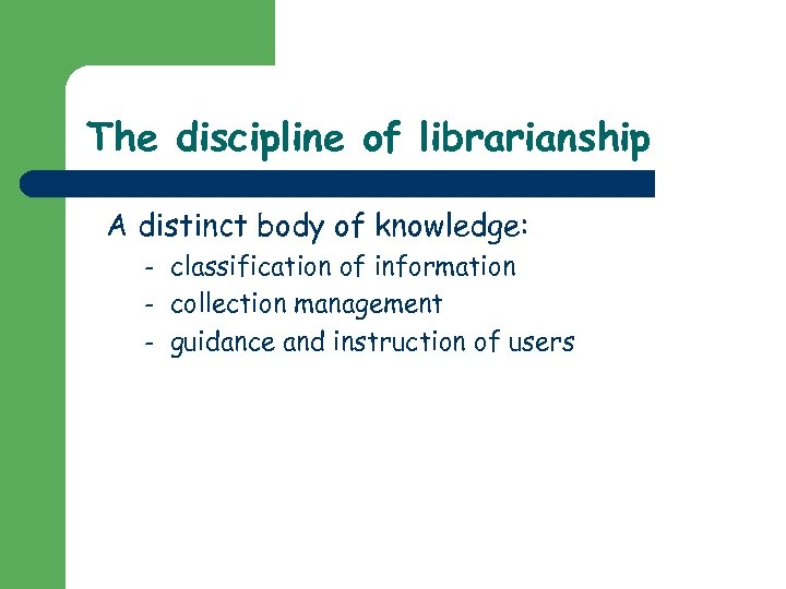 The discipline of librarianship A distinct body of knowledge: – – – classification of