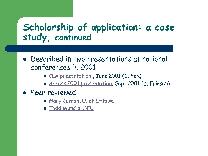 Scholarship of application: a case study, continued l Described in two presentations at national