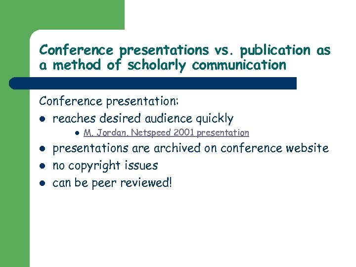 Conference presentations vs. publication as a method of scholarly communication Conference presentation: l reaches