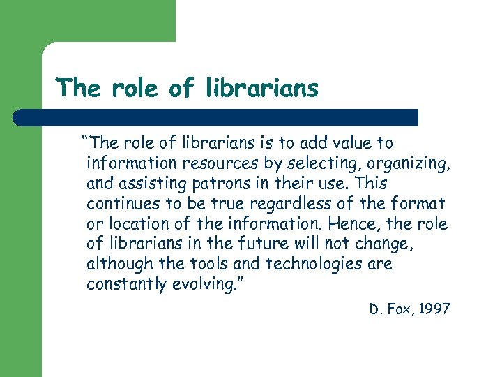 """The role of librarians """"The role of librarians is to add value to information"""