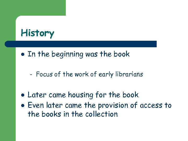History l In the beginning was the book – l l Focus of the