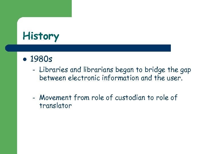 History l 1980 s – Libraries and librarians began to bridge the gap between