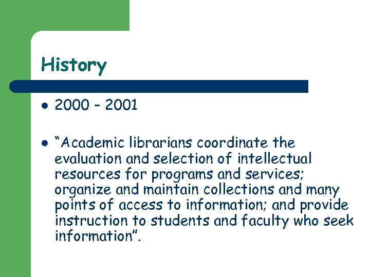 """History l l 2000 – 2001 """"Academic librarians coordinate the evaluation and selection of"""