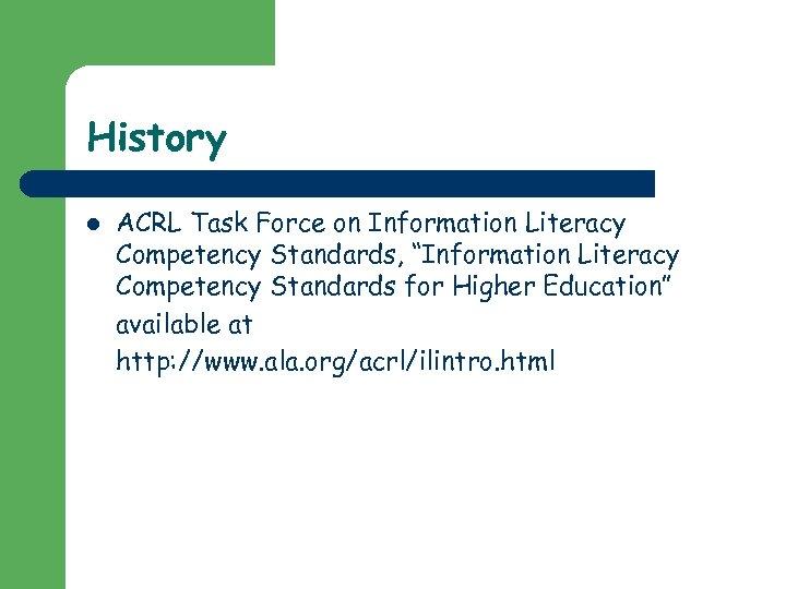 "History l ACRL Task Force on Information Literacy Competency Standards, ""Information Literacy Competency Standards"