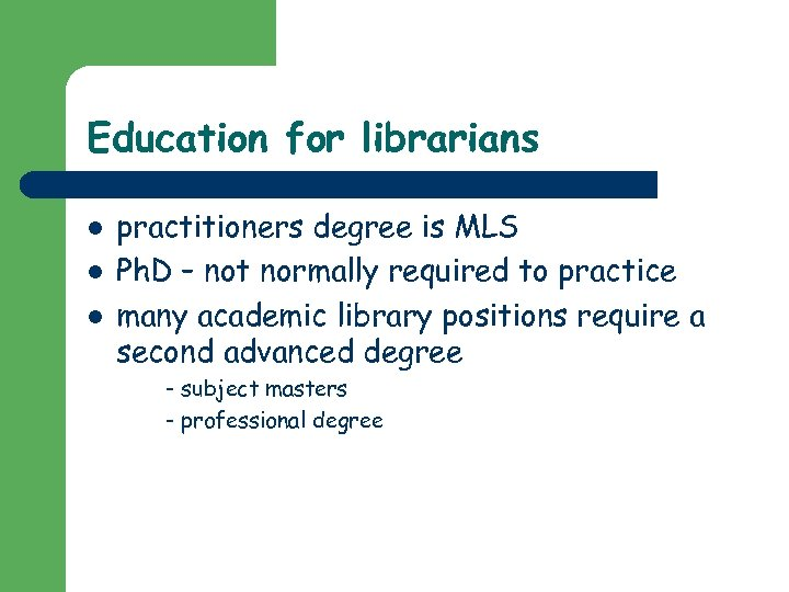 Education for librarians l l l practitioners degree is MLS Ph. D – not