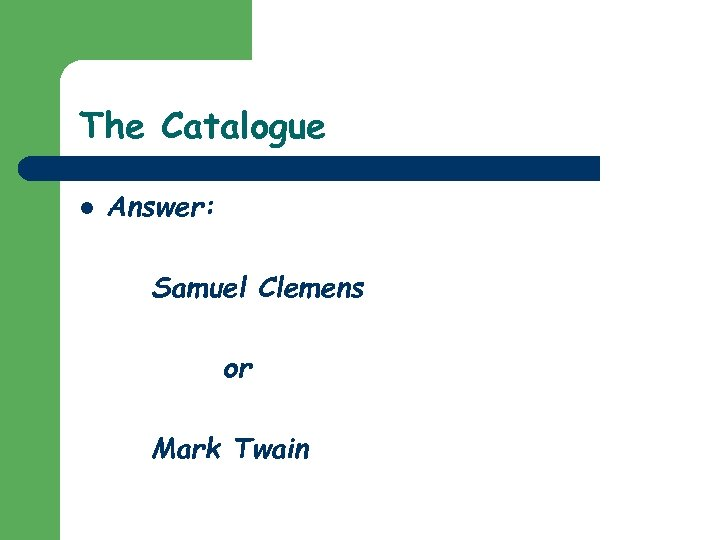 The Catalogue l Answer: Samuel Clemens or Mark Twain