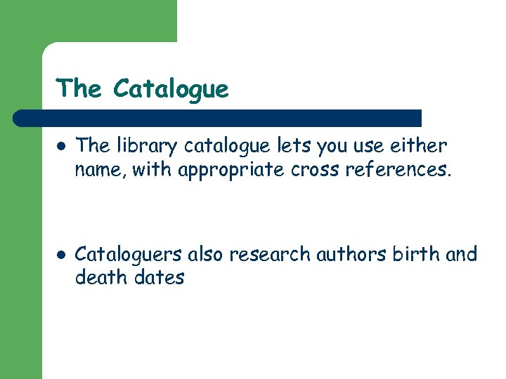 The Catalogue l l The library catalogue lets you use either name, with appropriate