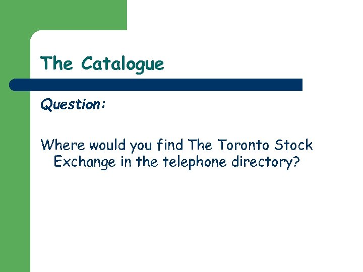 The Catalogue Question: Where would you find The Toronto Stock Exchange in the telephone