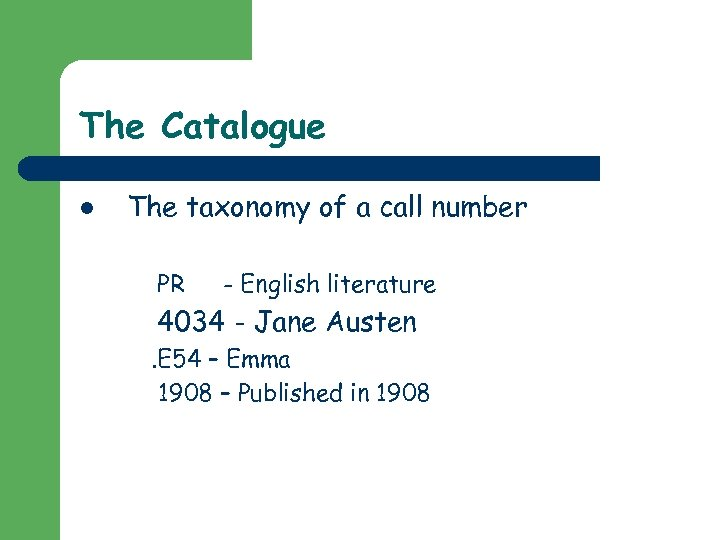 The Catalogue l The taxonomy of a call number PR - English literature 4034