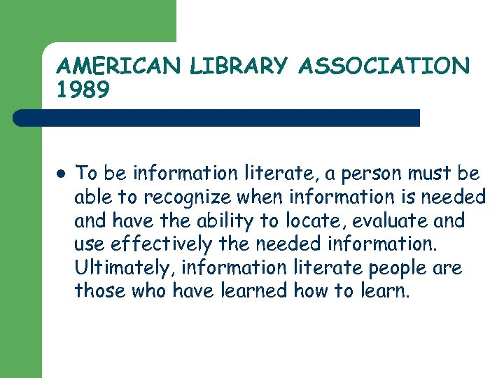 AMERICAN LIBRARY ASSOCIATION 1989 l To be information literate, a person must be able
