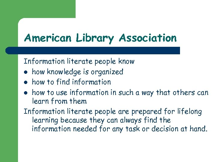 American Library Association Information literate people know l how knowledge is organized l how