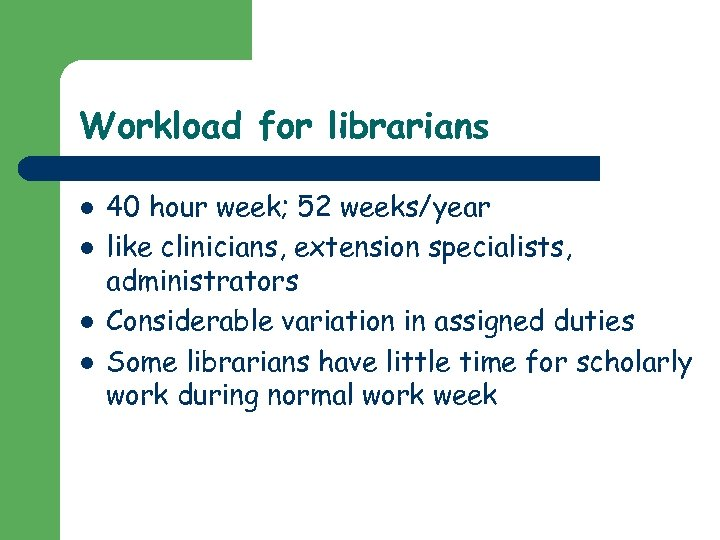 Workload for librarians l l 40 hour week; 52 weeks/year like clinicians, extension specialists,