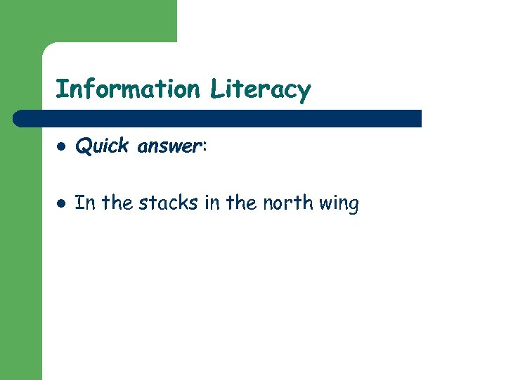 Information Literacy l Quick answer: l In the stacks in the north wing