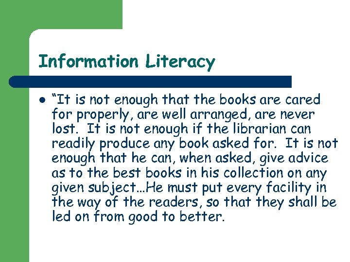 """Information Literacy l """"It is not enough that the books are cared for properly,"""