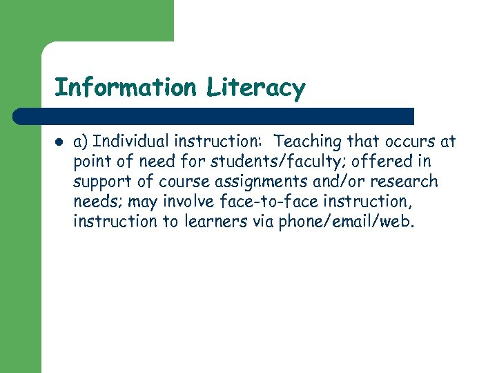 Information Literacy l a) Individual instruction: Teaching that occurs at point of need for