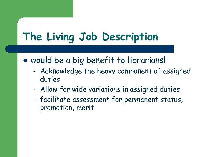 The Living Job Description l would be a big benefit to librarians! – –