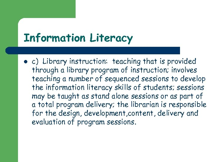 Information Literacy l c) Library instruction: teaching that is provided through a library program