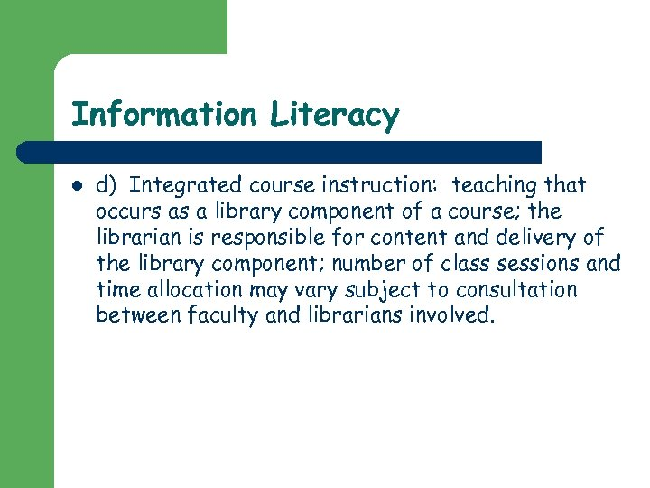 Information Literacy l d) Integrated course instruction: teaching that occurs as a library component
