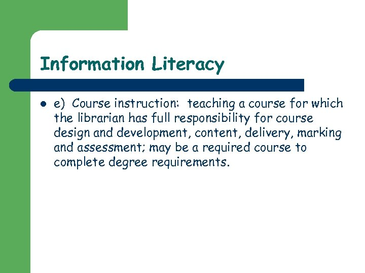 Information Literacy l e) Course instruction: teaching a course for which the librarian has