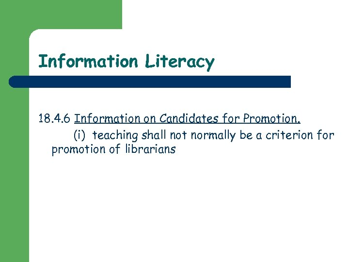 Information Literacy 18. 4. 6 Information on Candidates for Promotion. (i) teaching shall not
