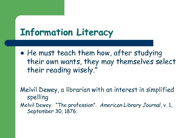Information Literacy l He must teach them how, after studying their own wants, they