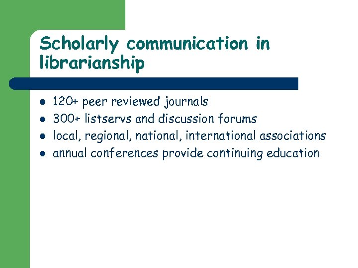 Scholarly communication in librarianship l l 120+ peer reviewed journals 300+ listservs and discussion