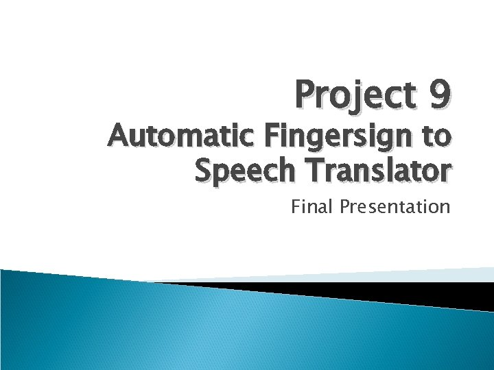 Project 9 Automatic Fingersign to Speech Translator Final Presentation
