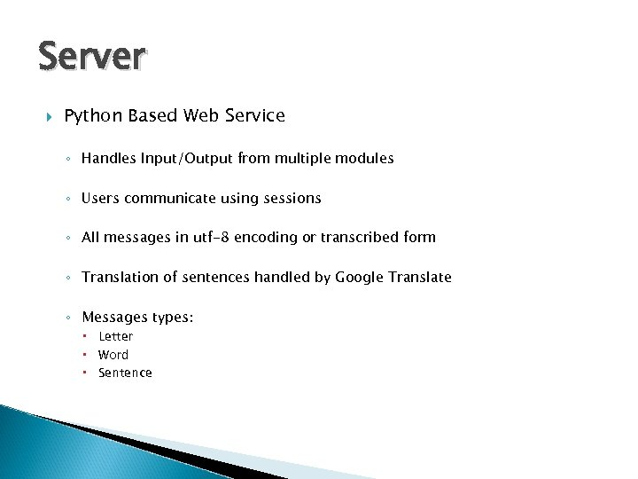 Server Python Based Web Service ◦ Handles Input/Output from multiple modules ◦ Users communicate