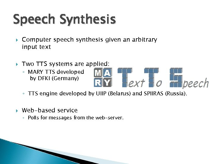 Speech Synthesis Computer speech synthesis given an arbitrary input text Two TTS systems are