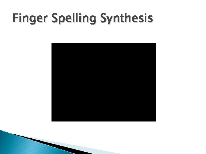 Finger Spelling Synthesis