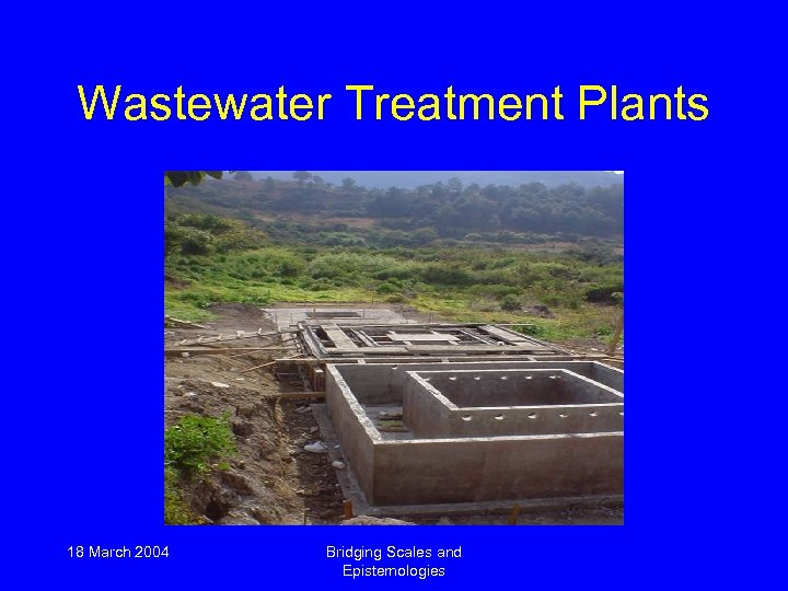 Wastewater Treatment Plants 18 March 2004 Bridging Scales and Epistemologies