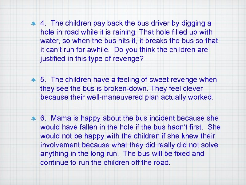 4. The children pay back the bus driver by digging a hole in road