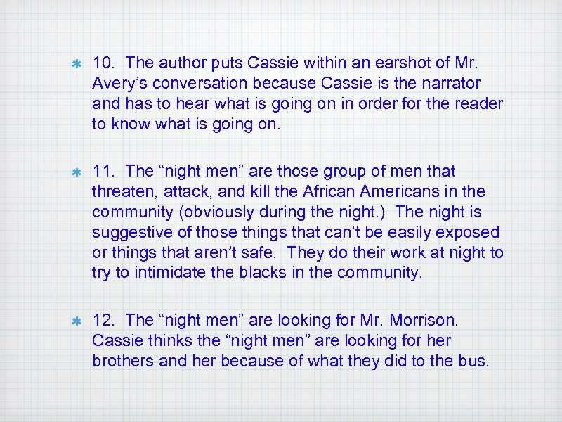 10. The author puts Cassie within an earshot of Mr. Avery's conversation because Cassie