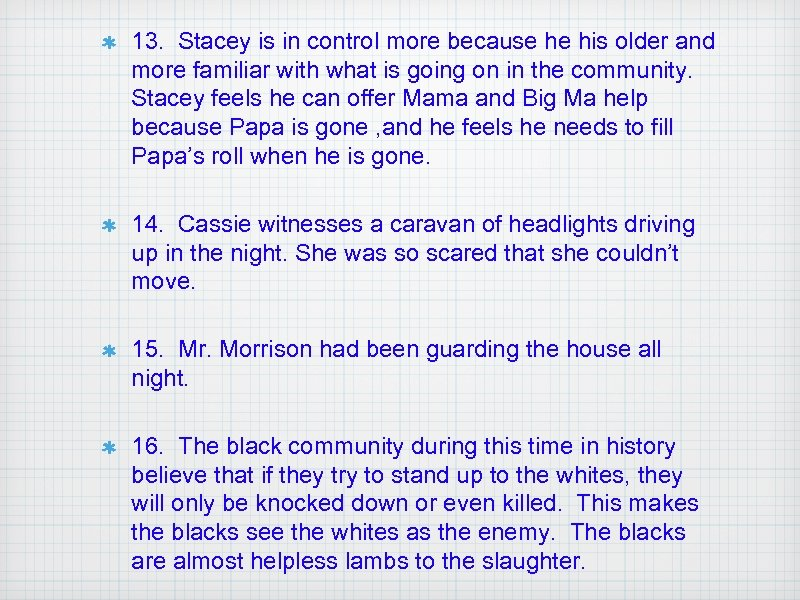 13. Stacey is in control more because he his older and more familiar with