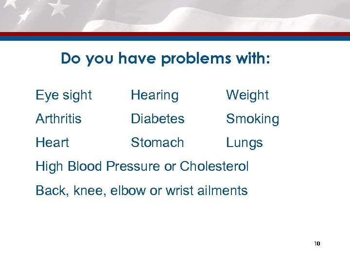 Do you have problems with: Eye sight Hearing Weight Arthritis Diabetes Smoking Heart Stomach