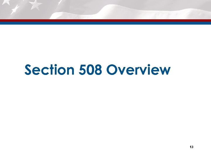 Section 508 Overview 13