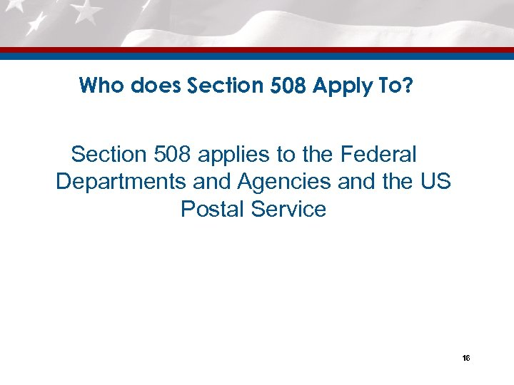 Who does Section 508 Apply To? Section 508 applies to the Federal Departments and