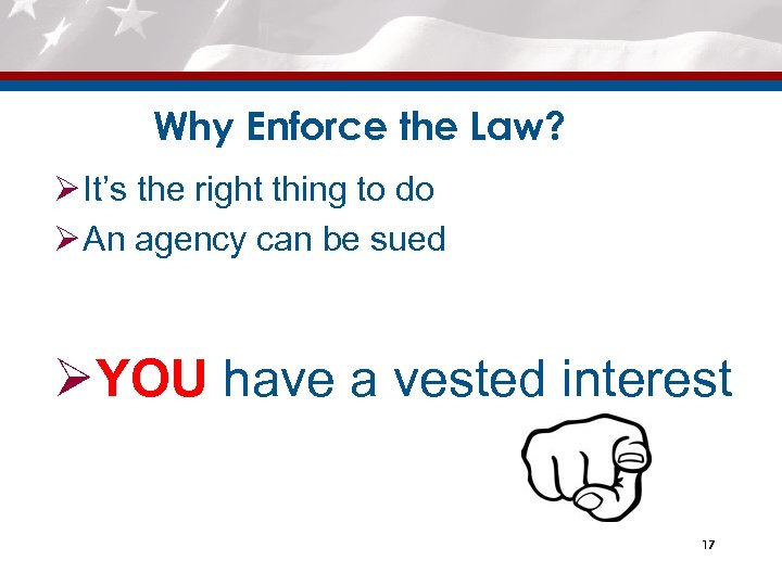 Why Enforce the Law? Ø It's the right thing to do Ø An agency