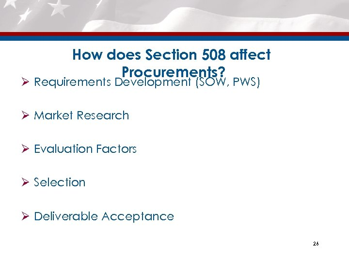 How does Section 508 affect Procurements? Ø Requirements Development (SOW, PWS) Ø Market Research