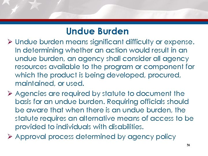 Undue Burden Ø Undue burden means significant difficulty or expense. In determining whether an