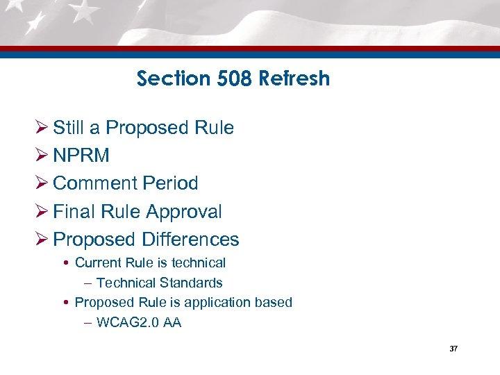 Section 508 Refresh Ø Still a Proposed Rule Ø NPRM Ø Comment Period Ø