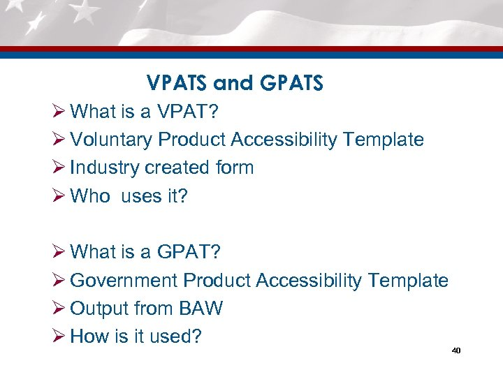 VPATS and GPATS Ø What is a VPAT? Ø Voluntary Product Accessibility Template Ø