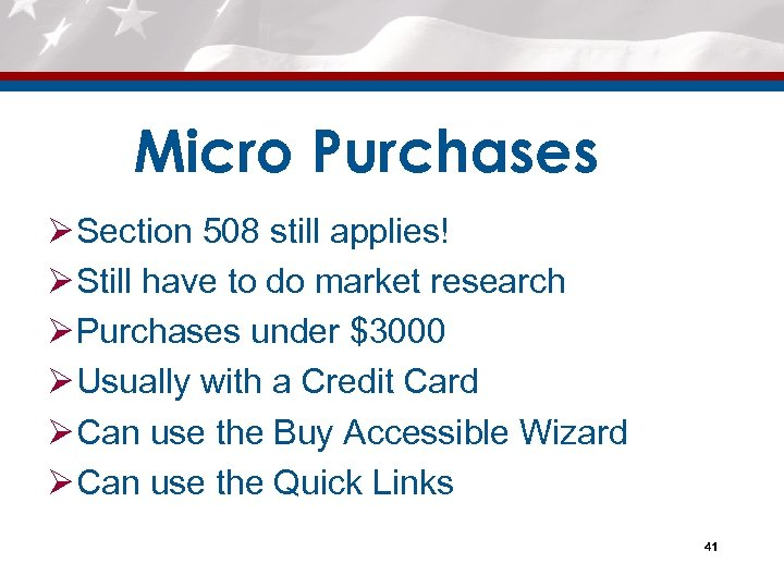 Micro Purchases Ø Section 508 still applies! Ø Still have to do market research