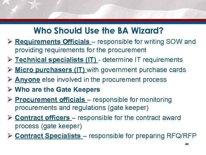 Who Should Use the BA Wizard? Ø Requirements Officials – responsible for writing SOW