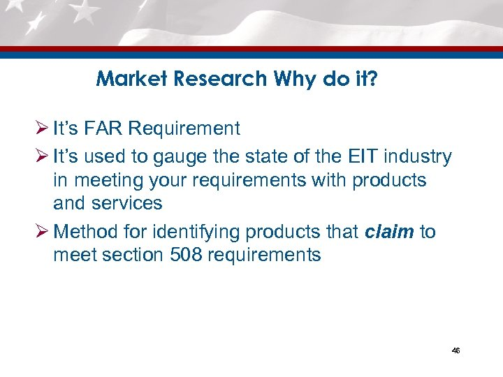 Market Research Why do it? Ø It's FAR Requirement Ø It's used to gauge