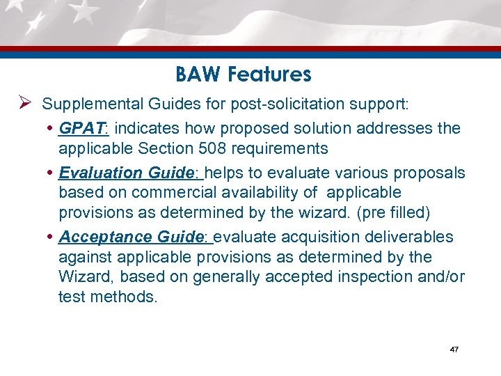 BAW Features Ø Supplemental Guides for post-solicitation support: GPAT: indicates how proposed solution addresses