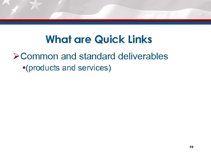 What are Quick Links ØCommon and standard deliverables (products and services) 49