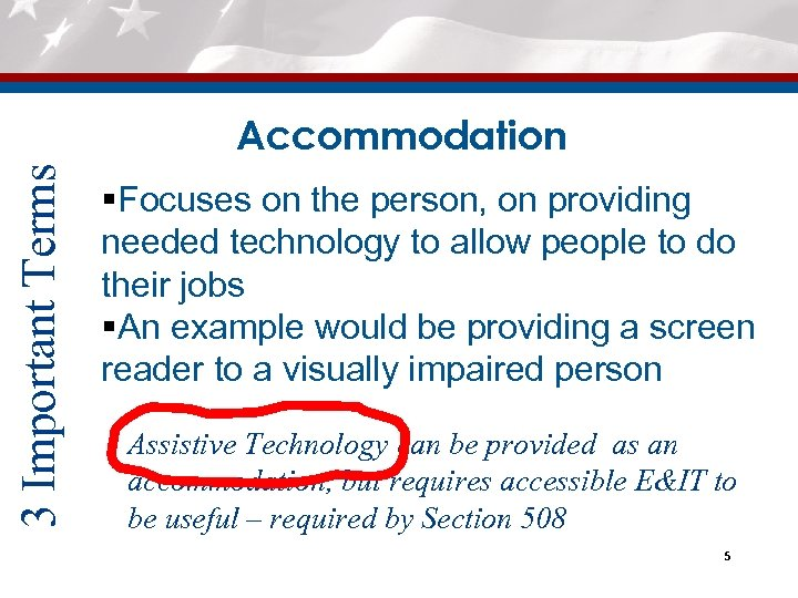 3 Important Terms Accommodation §Focuses on the person, on providing needed technology to allow